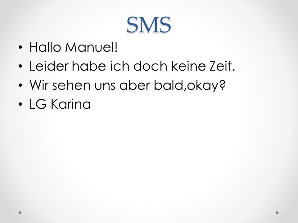 SMS Hallo Manuel! Leider habe ich doch keine Zeit.