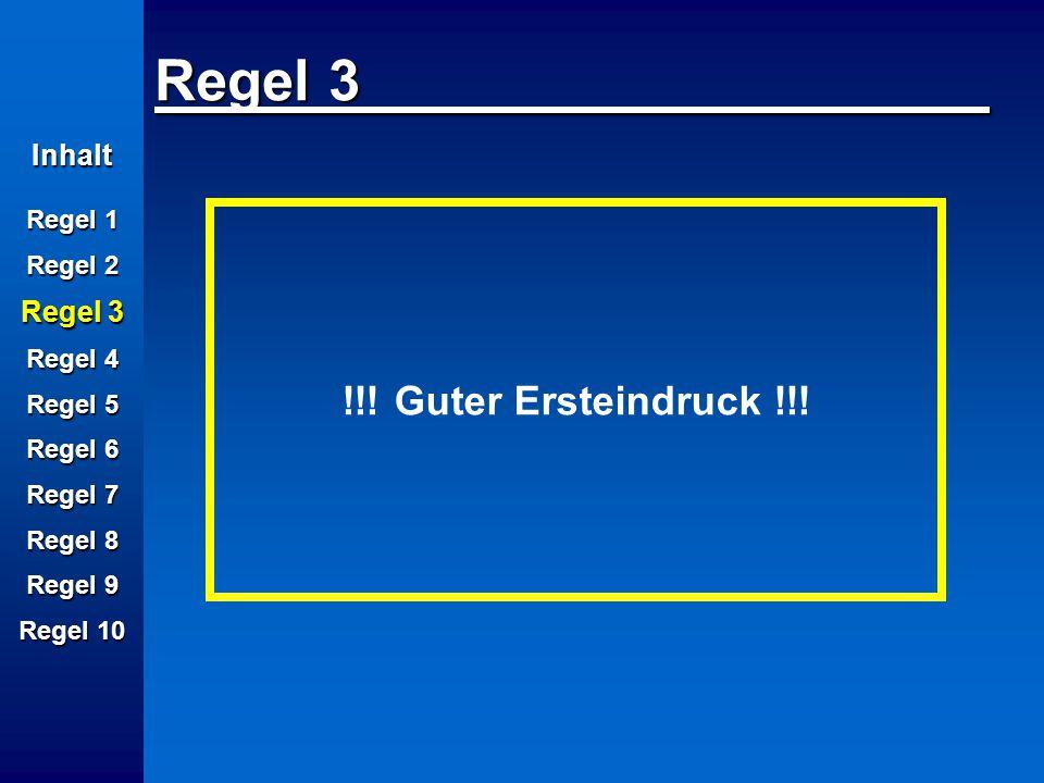 Regel 3 !!! Guter Ersteindruck !!! Inhalt Regel 3 Regel 1 Regel 2