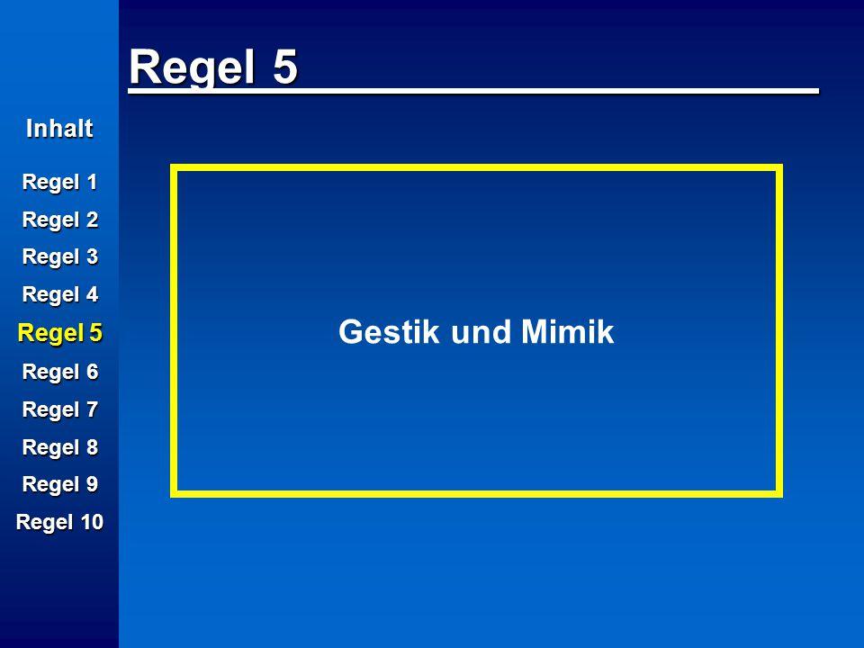 Regel 5 Gestik und Mimik Inhalt Regel 5 Regel 1 Regel 2 Regel 3