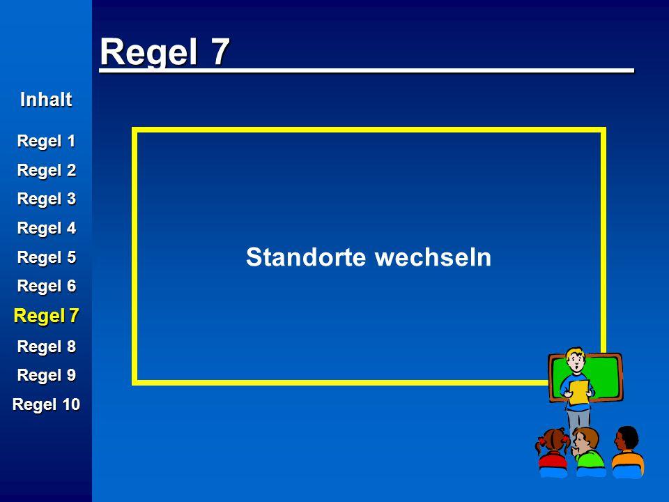 Regel 7 Standorte wechseln Inhalt Regel 7 Regel 1 Regel 2 Regel 3