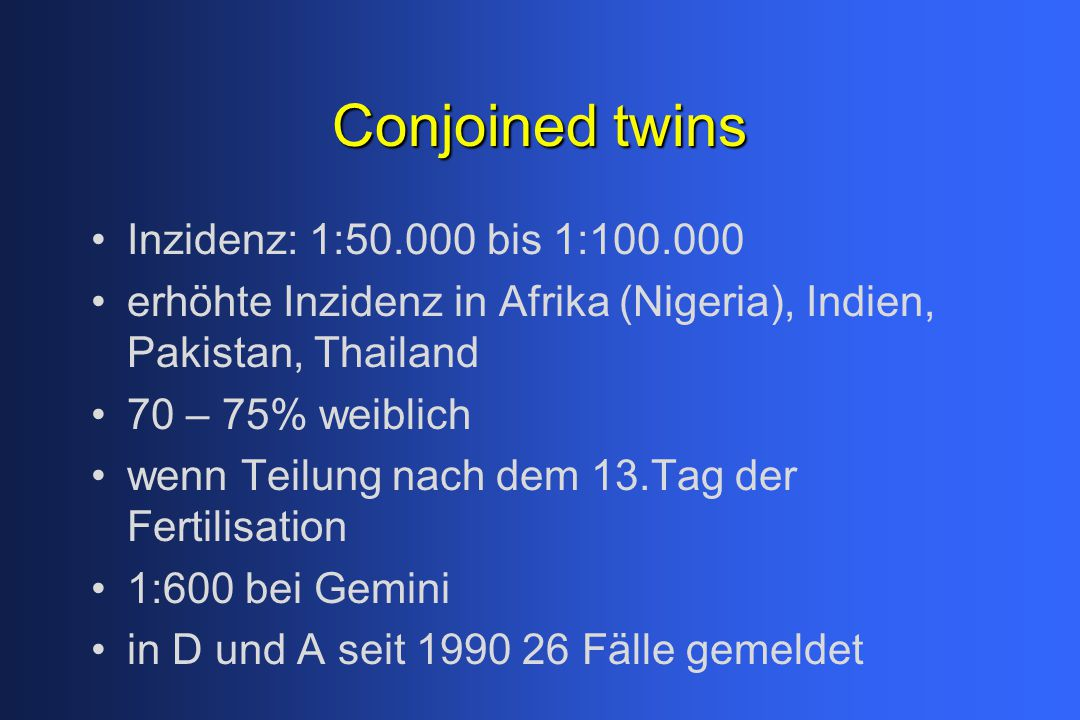 Conjoined twins Inzidenz: 1:50.000 bis 1:100.000