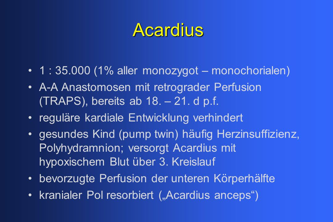 Acardius 1 : 35.000 (1% aller monozygot – monochorialen)