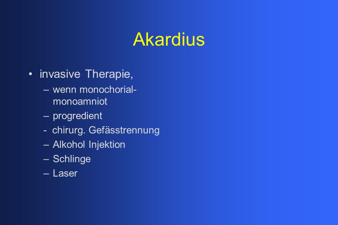 Akardius invasive Therapie, wenn monochorial-monoamniot progredient