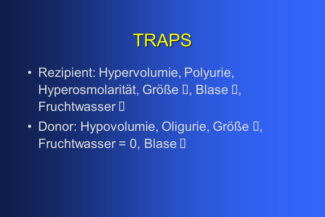 TRAPS Rezipient: Hypervolumie, Polyurie, Hyperosmolarität, Größe á, Blase á, Fruchtwasser á.