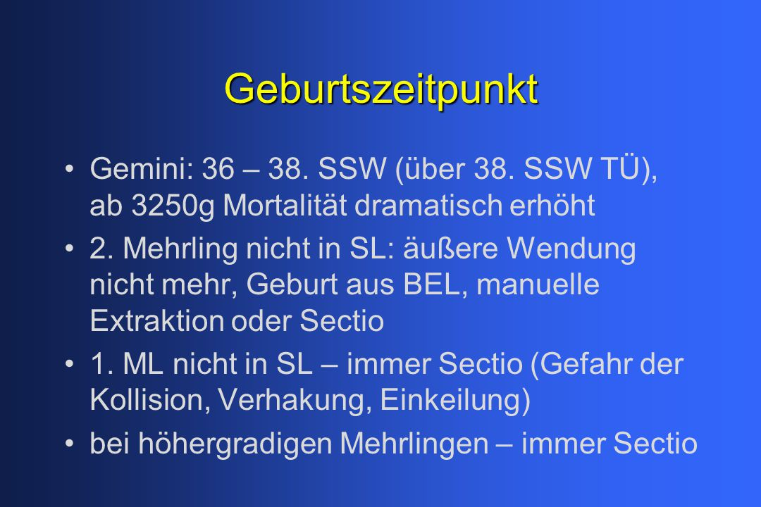 Geburtszeitpunkt Gemini: 36 – 38. SSW (über 38. SSW TÜ), ab 3250g Mortalität dramatisch erhöht.
