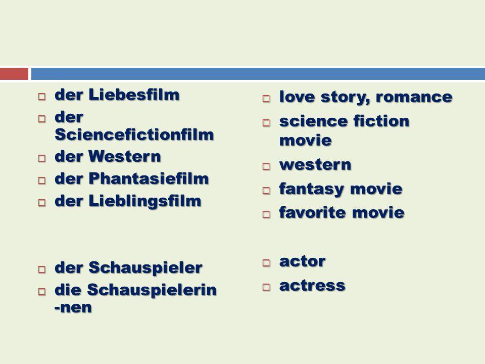 der Liebesfilm der Sciencefictionfilm. der Western. der Phantasiefilm. der Lieblingsfilm. der Schauspieler.