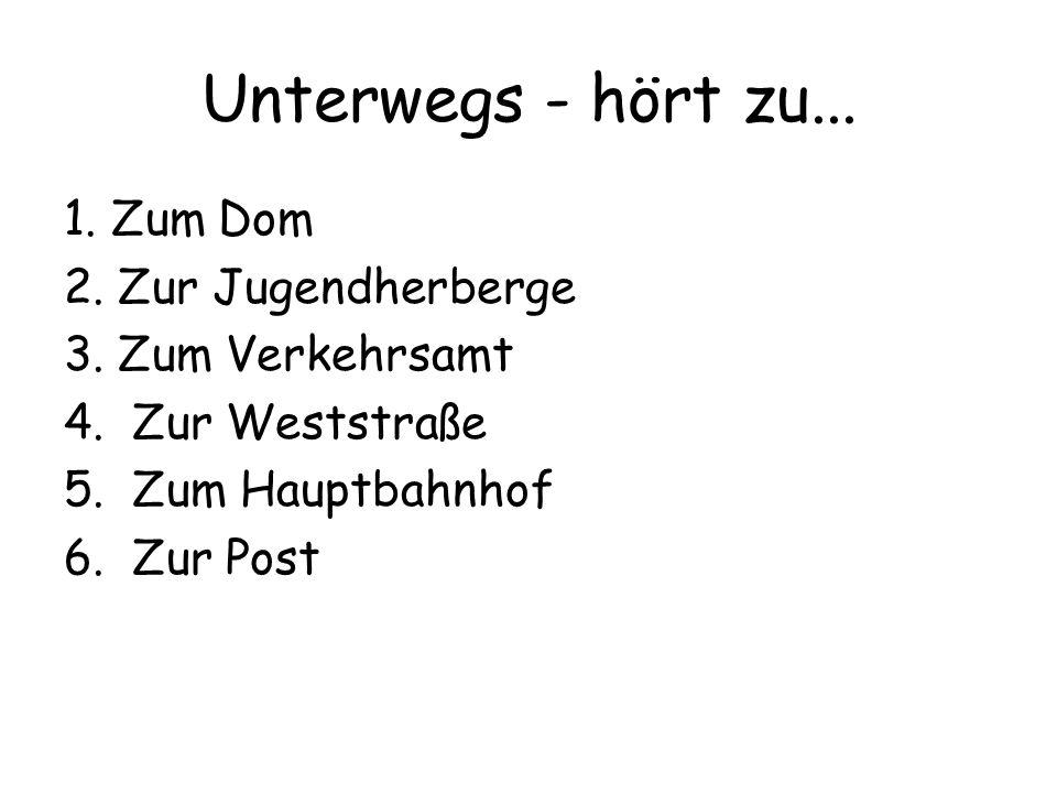 Unterwegs - hört zu... 1. Zum Dom 2. Zur Jugendherberge 3.