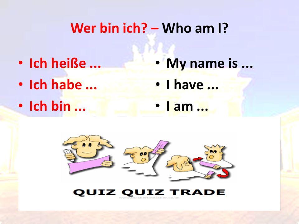Wer bin ich – Who am I Ich heiße ... Ich habe ... Ich bin ... My name is ... I have ... I am ...