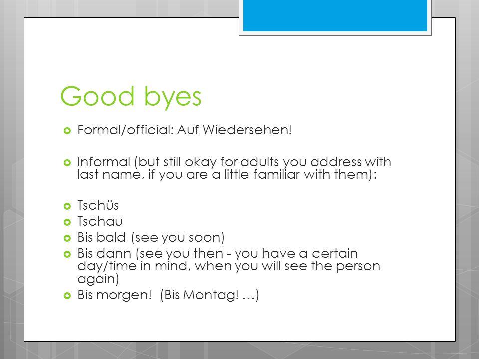 Good byes Formal/official: Auf Wiedersehen!