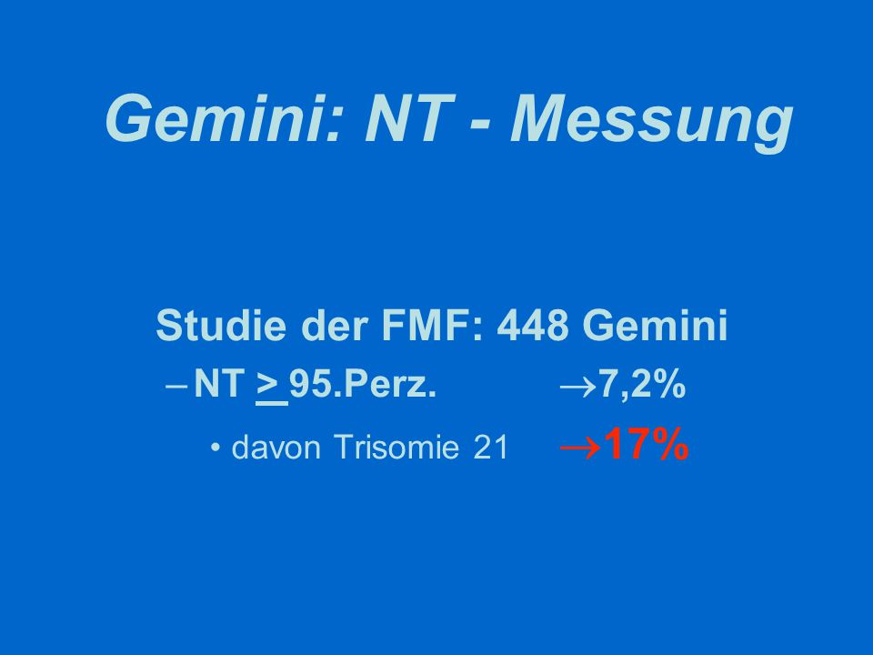 Gemini: NT - Messung Studie der FMF: 448 Gemini NT > 95.Perz. 7,2%