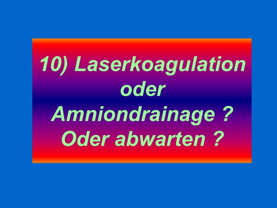 10) Laserkoagulation oder Amniondrainage Oder abwarten