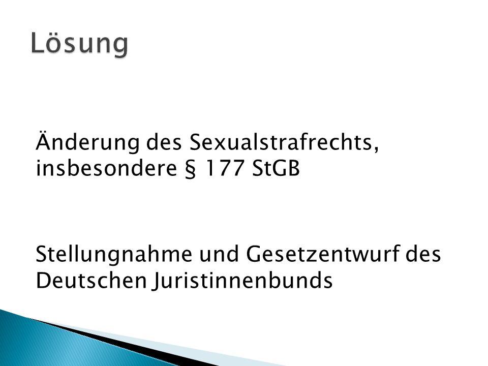 Lösung Änderung des Sexualstrafrechts, insbesondere § 177 StGB Stellungnahme und Gesetzentwurf des Deutschen Juristinnenbunds