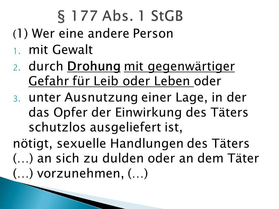 § 177 Abs. 1 StGB (1) Wer eine andere Person. mit Gewalt. durch Drohung mit gegenwärtiger Gefahr für Leib oder Leben oder.