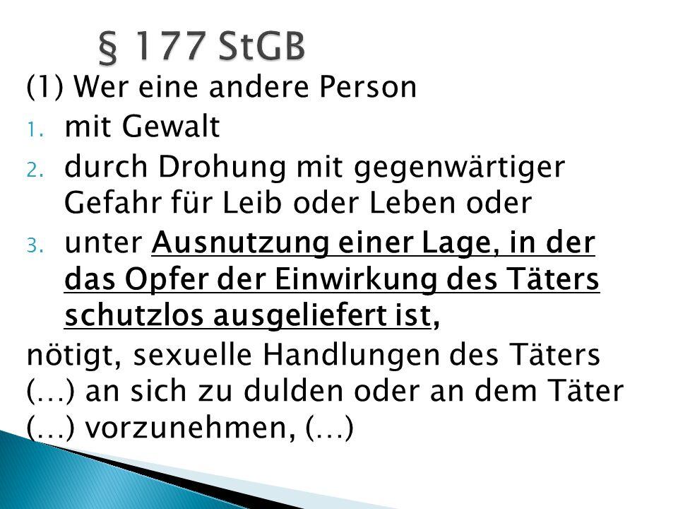 § 177 StGB (1) Wer eine andere Person mit Gewalt