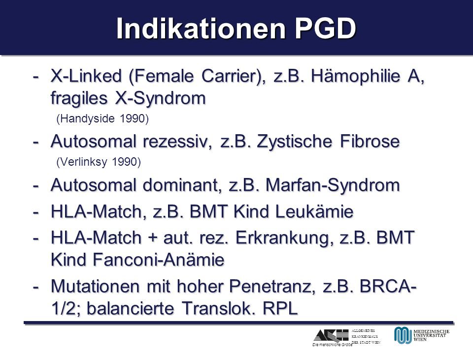 Indikationen PGD X-Linked (Female Carrier), z.B. Hämophilie A, fragiles X-Syndrom. (Handyside 1990)