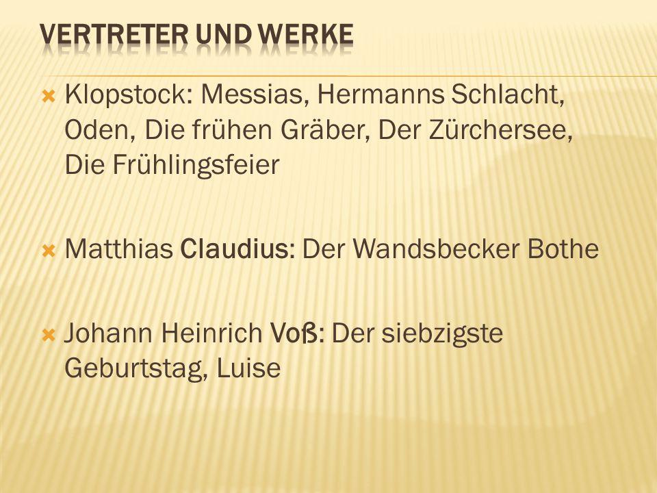 Vertreter und Werke Klopstock: Messias, Hermanns Schlacht, Oden, Die frühen Gräber, Der Zürchersee, Die Frühlingsfeier.