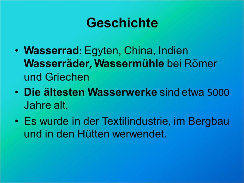 Geschichte Wasserrad: Egyten, China, Indien Wasserräder, Wassermühle bei Römer und Griechen. Die ältesten Wasserwerke sind etwa 5000 Jahre alt.