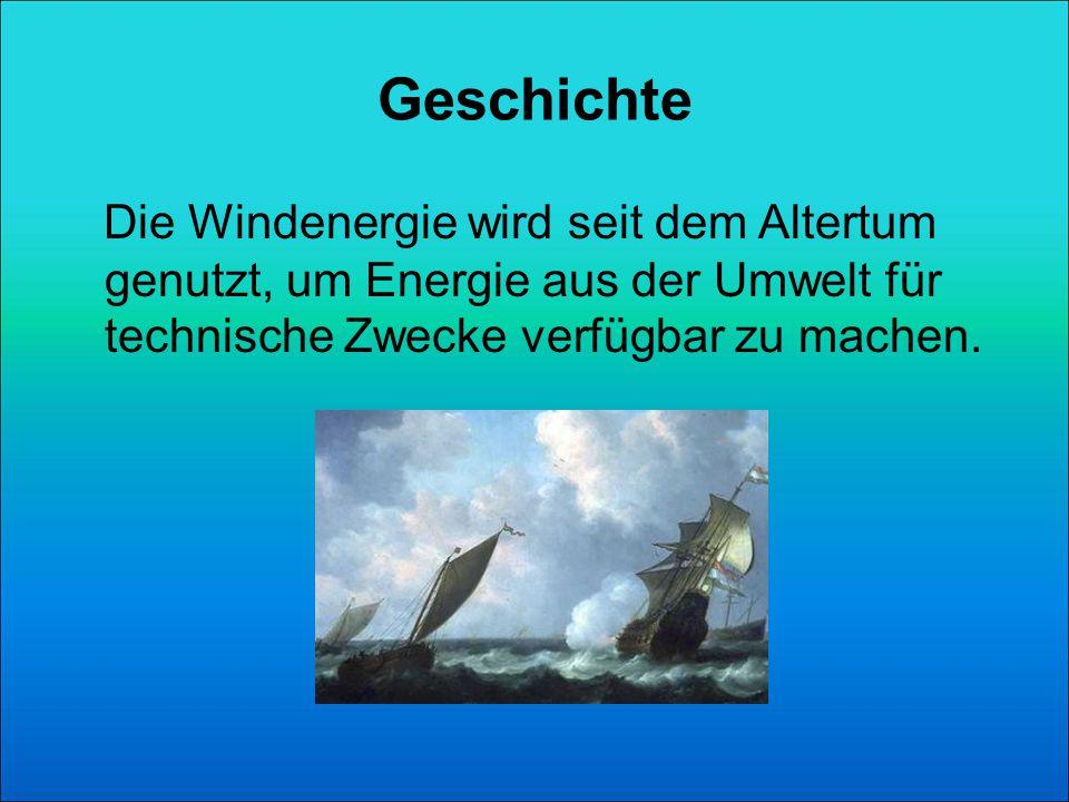 Geschichte Die Windenergie wird seit dem Altertum genutzt, um Energie aus der Umwelt für technische Zwecke verfügbar zu machen.