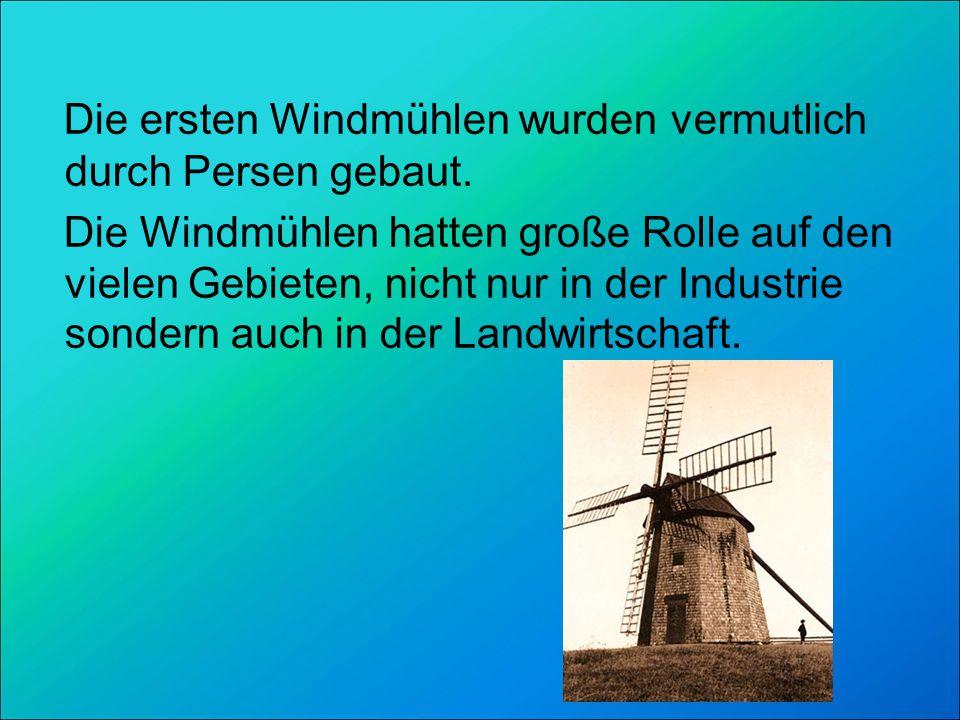 Die ersten Windmühlen wurden vermutlich durch Persen gebaut