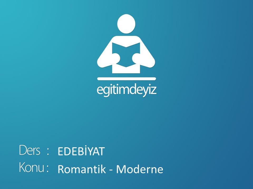 EDEBİYAT Romantik - Moderne