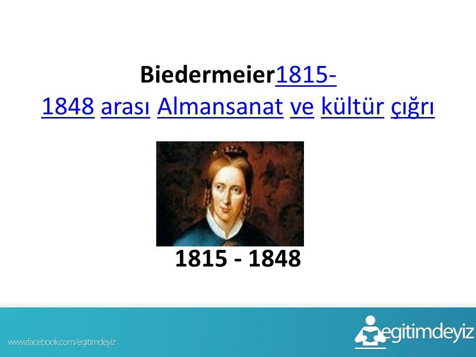 Biedermeier1815-1848 arası Almansanat ve kültür çığrı 1815 - 1848