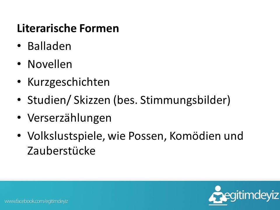 Literarische Formen Balladen. Novellen. Kurzgeschichten. Studien/ Skizzen (bes. Stimmungsbilder)