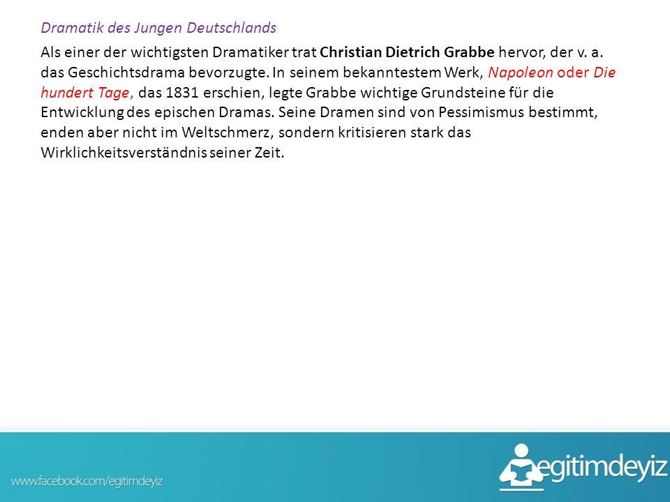Dramatik des Jungen Deutschlands Als einer der wichtigsten Dramatiker trat Christian Dietrich Grabbe hervor, der v.