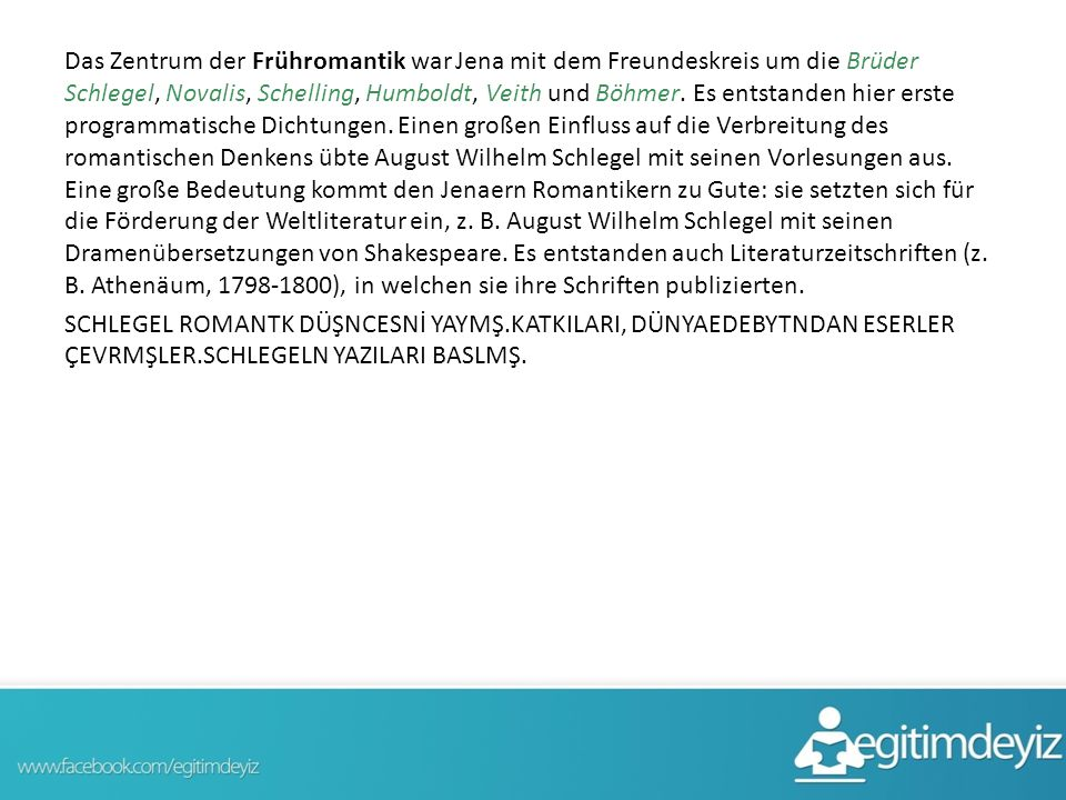 Das Zentrum der Frühromantik war Jena mit dem Freundeskreis um die Brüder Schlegel, Novalis, Schelling, Humboldt, Veith und Böhmer.