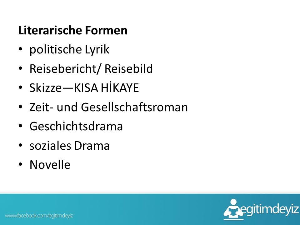 Literarische Formen politische Lyrik. Reisebericht/ Reisebild. Skizze—KISA HİKAYE. Zeit- und Gesellschaftsroman.