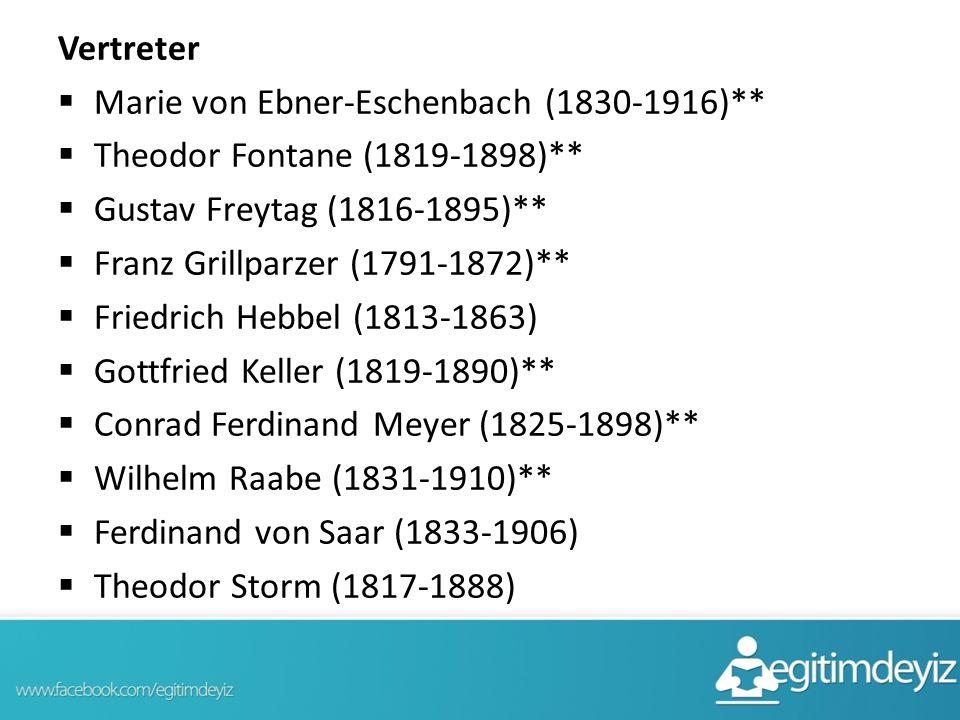 Vertreter Marie von Ebner-Eschenbach (1830-1916)** Theodor Fontane (1819-1898)** Gustav Freytag (1816-1895)**