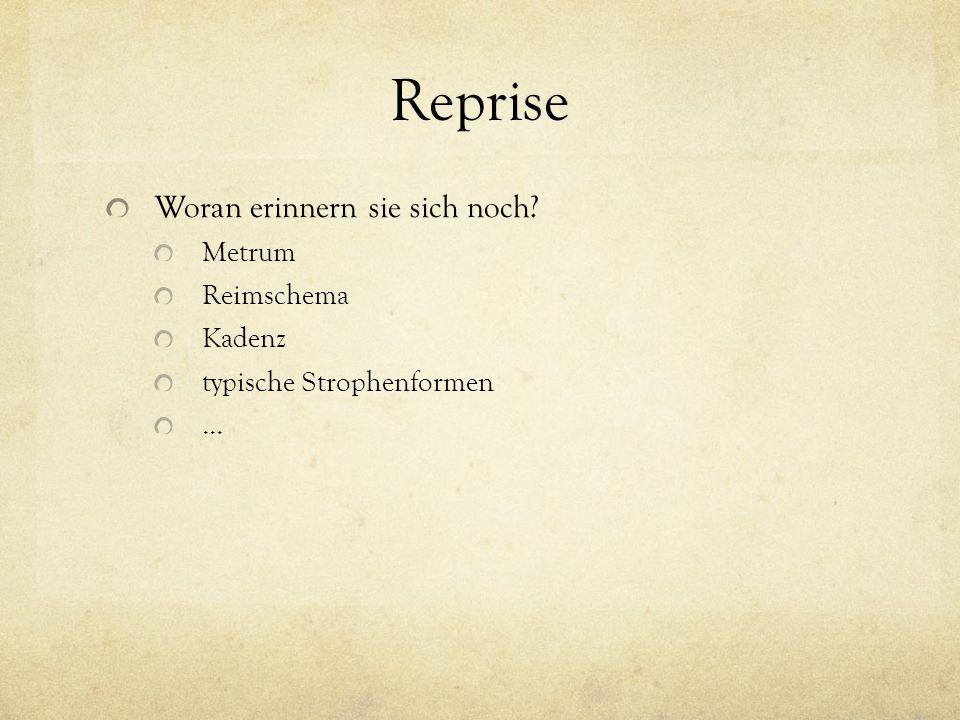 Reprise Woran erinnern sie sich noch Metrum Reimschema Kadenz