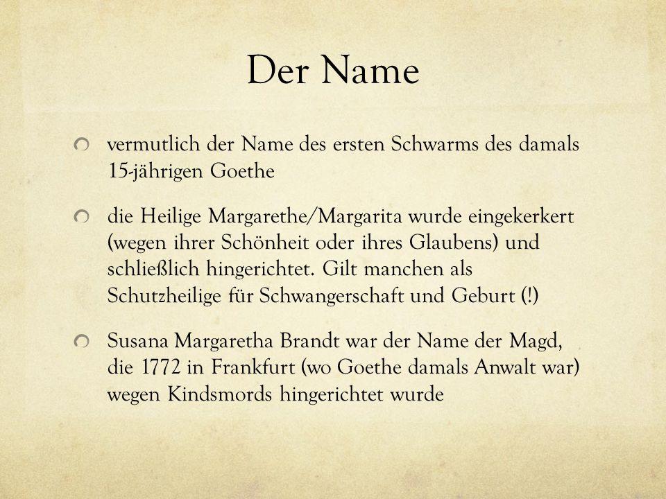 Der Name vermutlich der Name des ersten Schwarms des damals 15-jährigen Goethe.