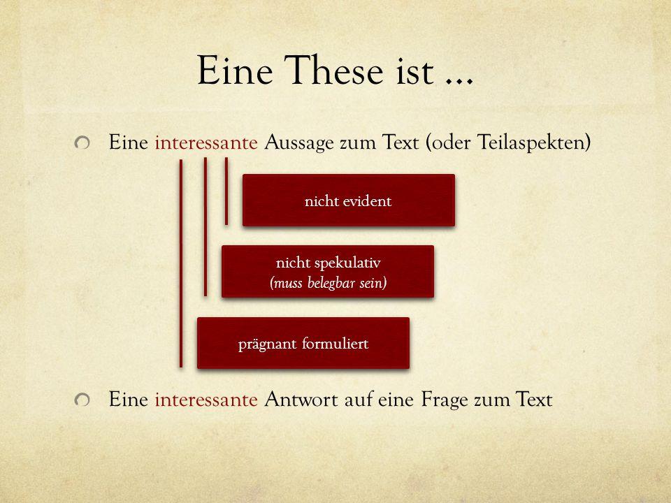 Eine These ist ... Eine interessante Aussage zum Text (oder Teilaspekten) Eine interessante Antwort auf eine Frage zum Text.