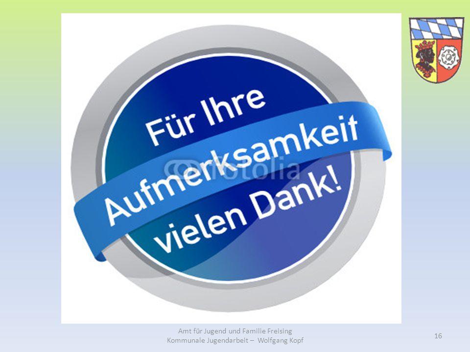 Amt für Jugend und Familie Freising Kommunale Jugendarbeit – Wolfgang Kopf