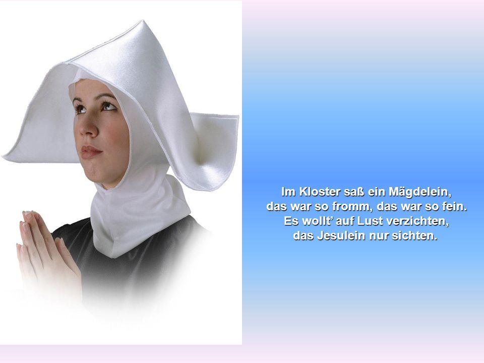 Im Kloster saß ein Mägdelein, das war so fromm, das war so fein