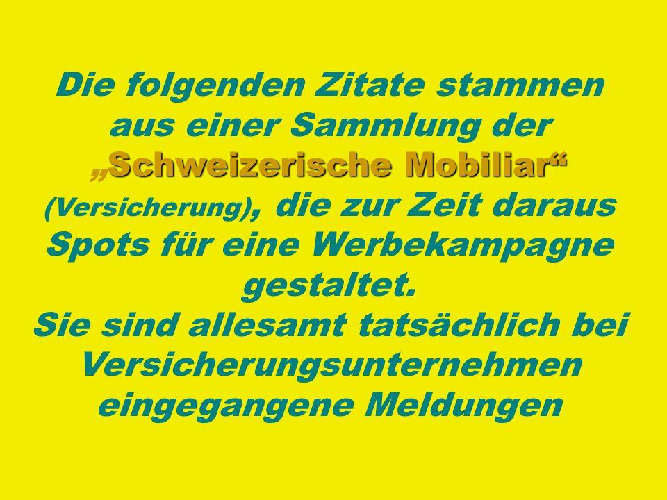 """Die folgenden Zitate stammen aus einer Sammlung der """"Schweizerische Mobiliar (Versicherung), die zur Zeit daraus Spots für eine Werbekampagne gestaltet."""