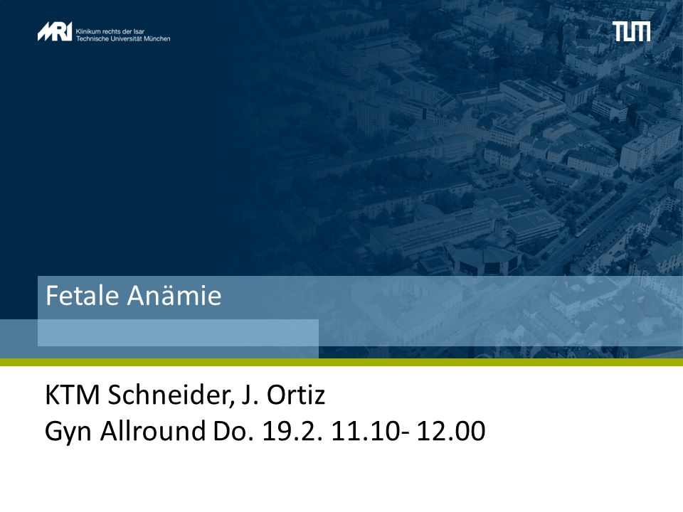 Fetale Anämie KTM Schneider, J. Ortiz Gyn Allround Do. 19.2. 11.10- 12.00