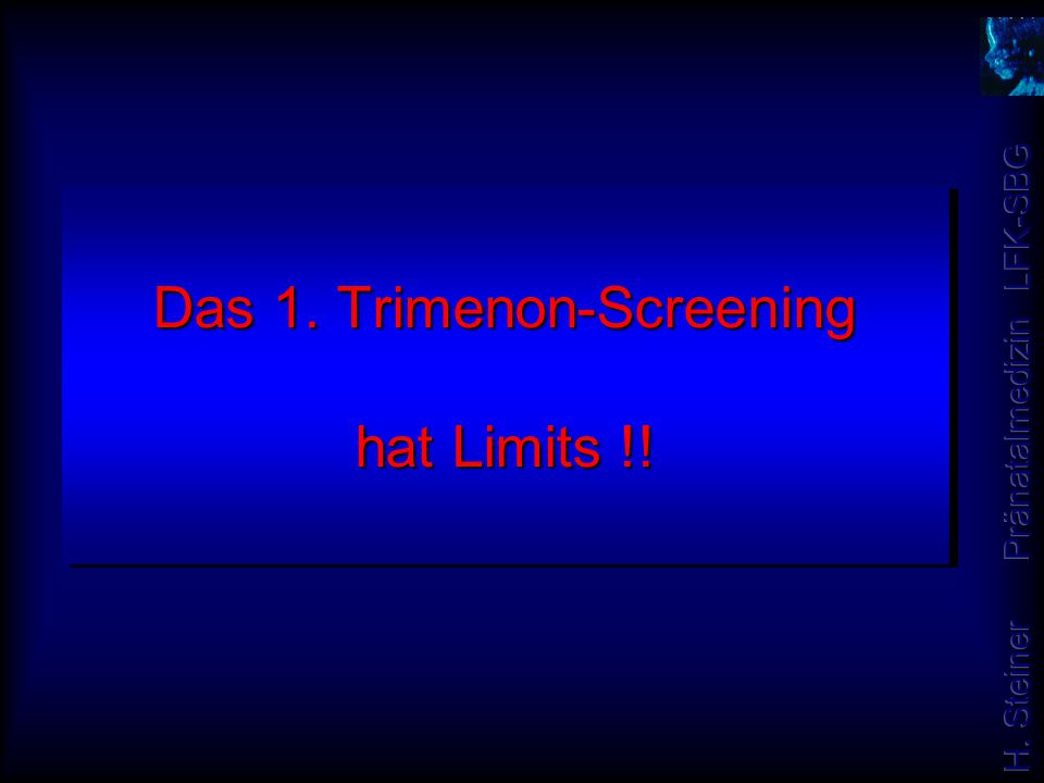Das 1. Trimenon-Screening hat Limits !!