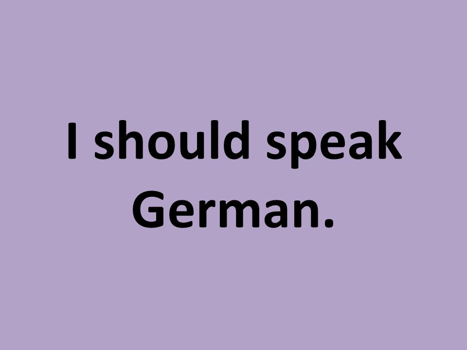 I should speak German.