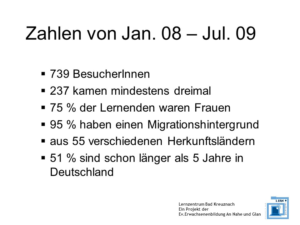 Zahlen von Jan. 08 – Jul. 09 739 BesucherInnen