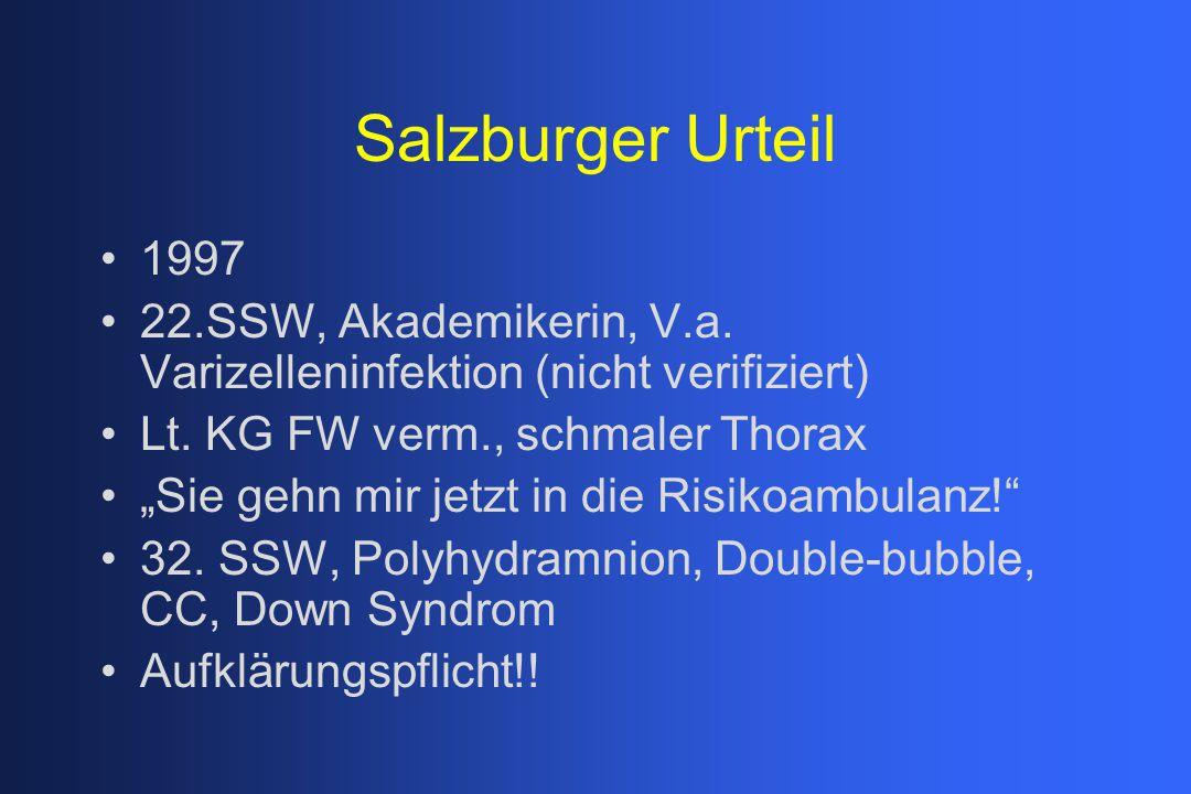 Salzburger Urteil 1997. 22.SSW, Akademikerin, V.a. Varizelleninfektion (nicht verifiziert) Lt. KG FW verm., schmaler Thorax.