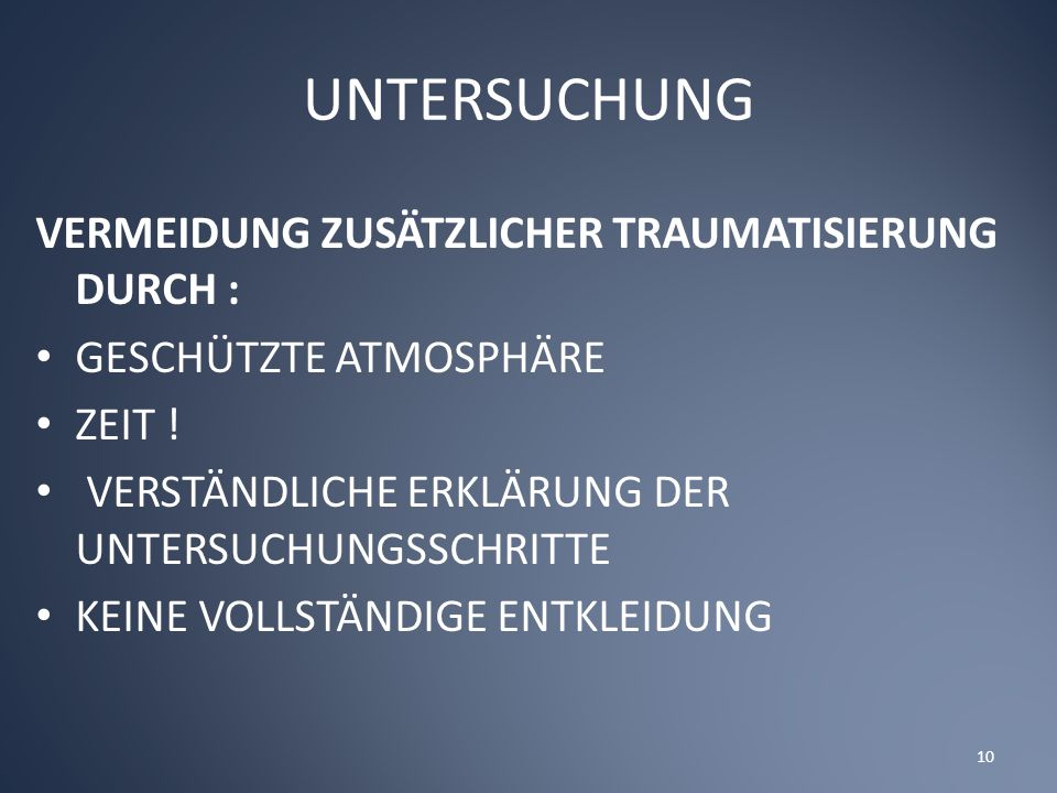 UNTERSUCHUNG VERMEIDUNG ZUSÄTZLICHER TRAUMATISIERUNG DURCH :