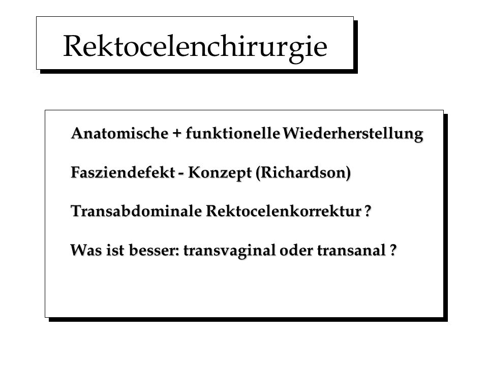 Rektocelenchirurgie Anatomische + funktionelle Wiederherstellung