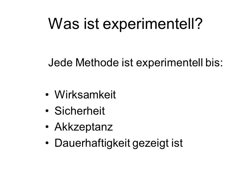 Was ist experimentell Jede Methode ist experimentell bis: Wirksamkeit