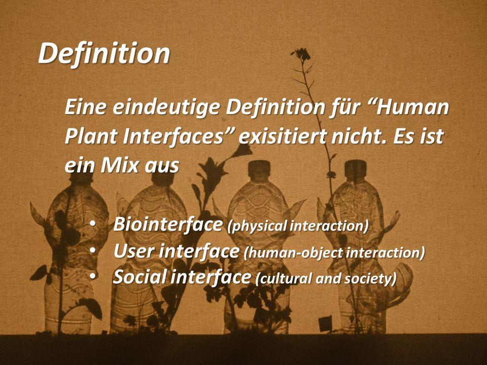Definition Eine eindeutige Definition für Human Plant Interfaces exisitiert nicht. Es ist ein Mix aus.