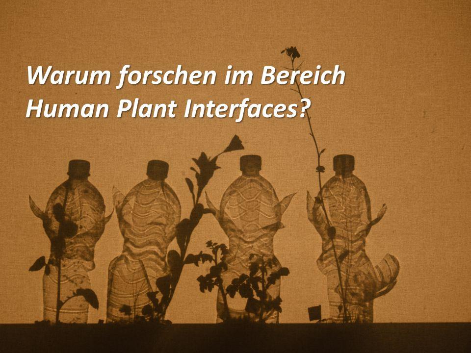 Warum forschen im Bereich Human Plant Interfaces