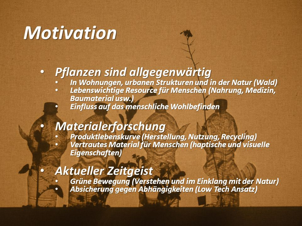 Motivation Pflanzen sind allgegenwärtig Materialerforschung