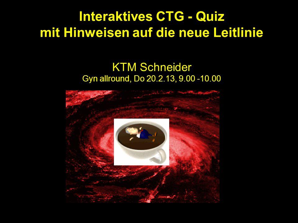 Interaktives CTG - Quiz mit Hinweisen auf die neue Leitlinie KTM Schneider Gyn allround, Do 20.2.13, 9.00 -10.00