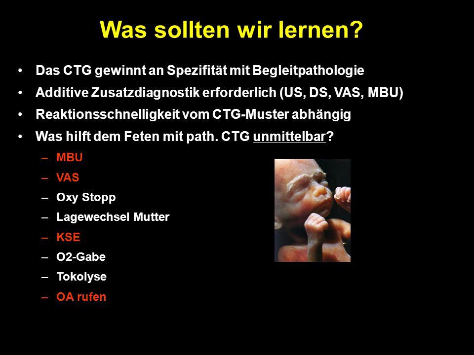 Was sollten wir lernen Das CTG gewinnt an Spezifität mit Begleitpathologie. Additive Zusatzdiagnostik erforderlich (US, DS, VAS, MBU)