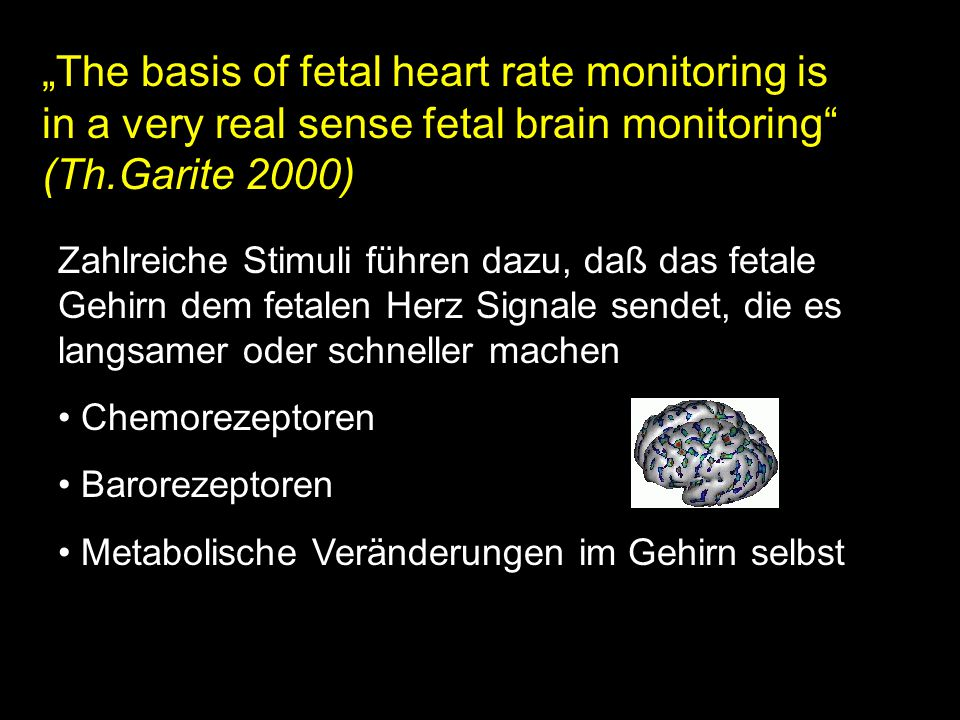 """The basis of fetal heart rate monitoring is in a very real sense fetal brain monitoring (Th.Garite 2000)"